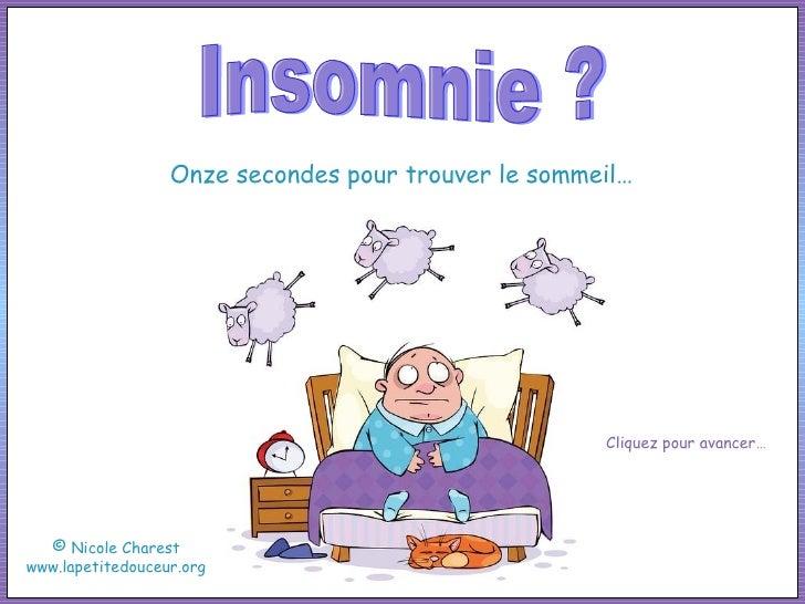 Insomnie ? Onze secondes pour trouver le sommeil… ©  Nicole Charest w ww.lapetitedouceur.org Cliquez pour avancer…