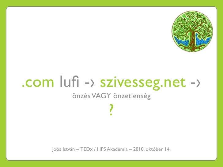 .com lufi -› szivesseg.net -›             önzés VAGY önzetlenség                               ?      Joós István –TEDx / ...