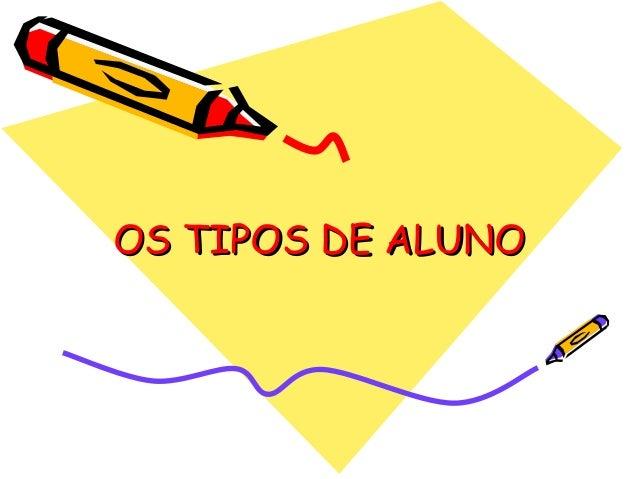 OS TIPOS DE ALUNO