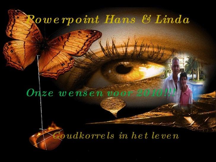 Powerpoint Hans & Linda Onze wensen voor 2010!!! Goudkorrels in het leven