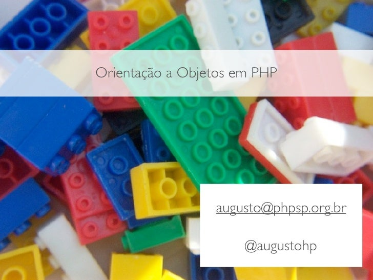 Orientação a Objetos em PHP                      augusto@phpsp.org.br                        @augustohp