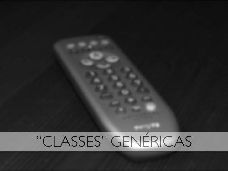 """CLASSES"" GENÉRICAS"
