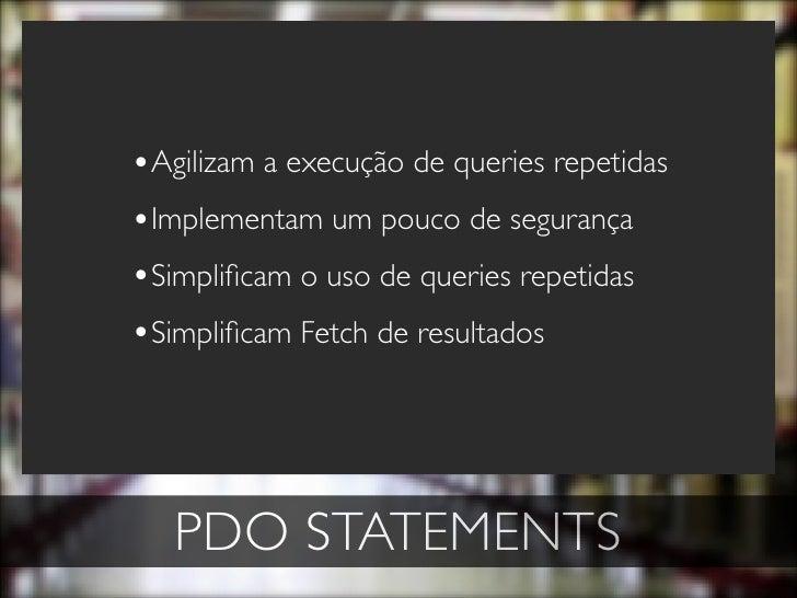 •Agilizam a execução de queries repetidas •Implementam um pouco de segurança •Simplificam o uso de queries repetidas •Simpl...
