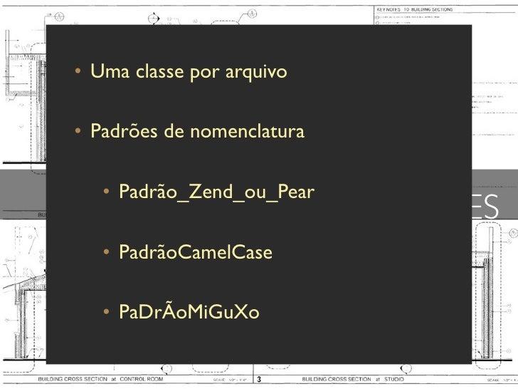 • Uma classe por arquivo  • Padrões de nomenclatura     • Padrão_Zend_ou_Pear                             CLASSES    • Pad...
