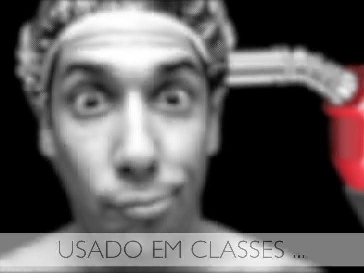 USADO EM CLASSES ...