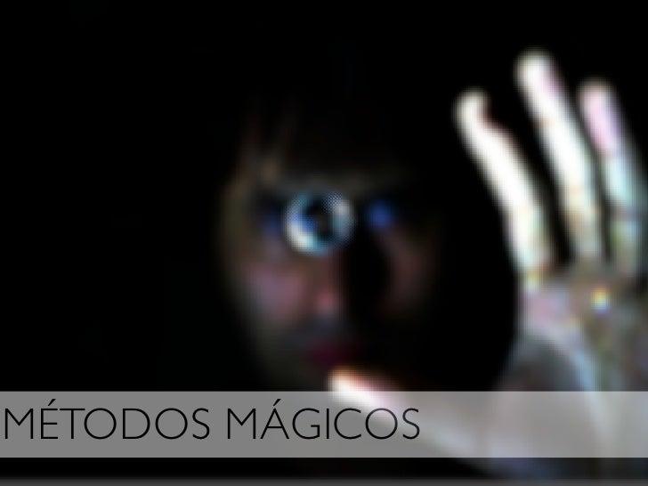 MÉTODOS MÁGICOS