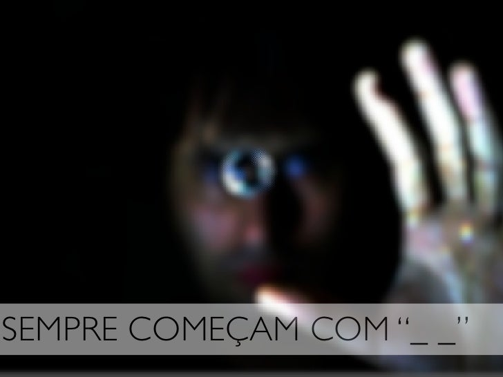 """SEMPRE COMEÇAM COM """"_ _"""""""