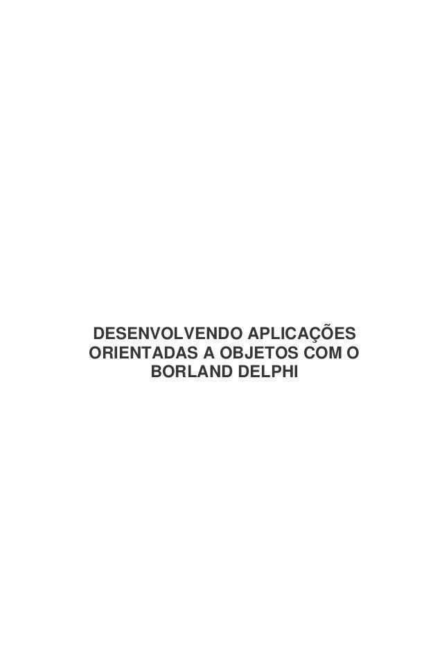 DESENVOLVENDO APLICAÇÕES ORIENTADAS A OBJETOS COM O BORLAND DELPHI