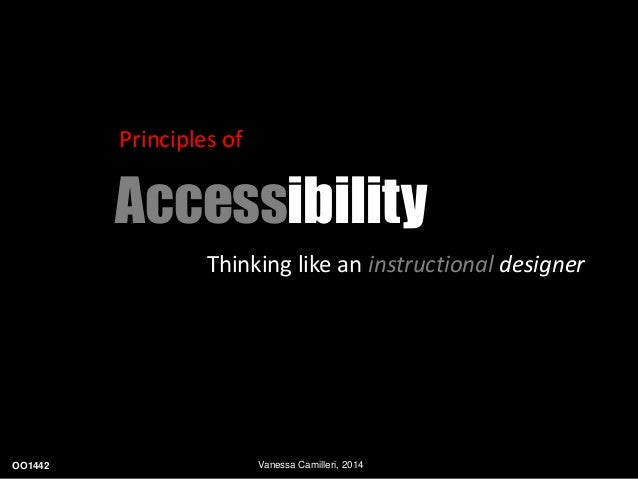 Principles of  Accessibility  Thinking like an instructional designer  OO1442 Vanessa Camilleri, 2014