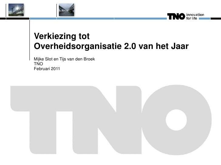 Verkiezing totOverheidsorganisatie 2.0 van het JaarMijke Slot en Tijs van den BroekTNOFebruari 2011