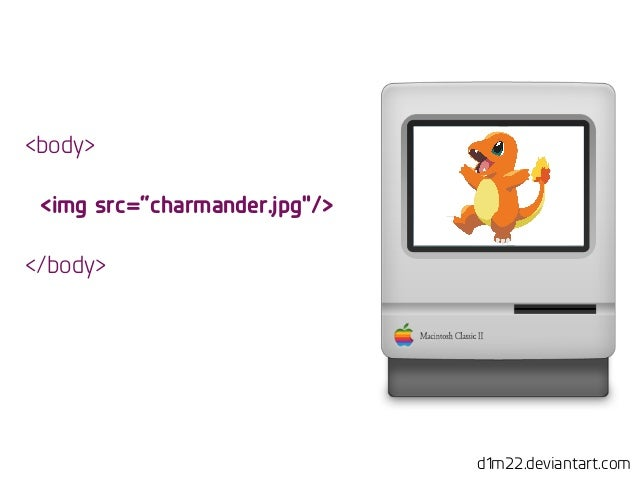 "d1m22.deviantart.com <body> ! <img src=""charmander.jpg""/> ! </body>"