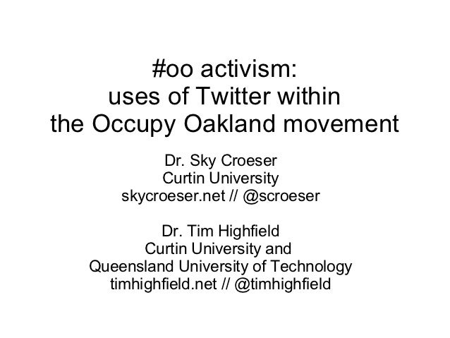 #oo activism:     uses of Twitter withinthe Occupy Oakland movement            Dr. Sky Croeser           Curtin University...