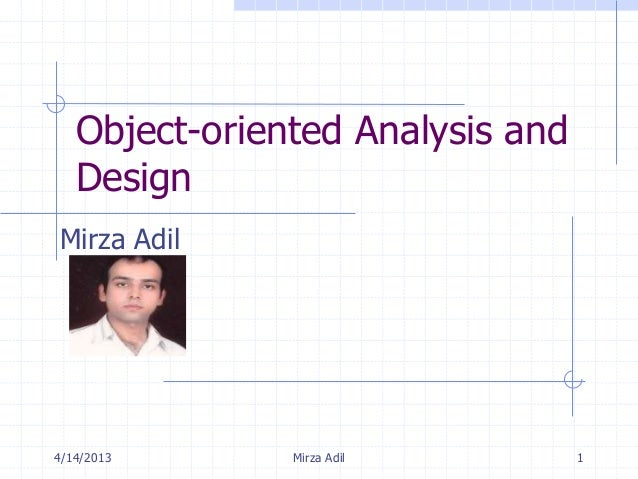 Object-oriented Analysis and   DesignMirza Adil4/14/2013      Mirza Adil         1