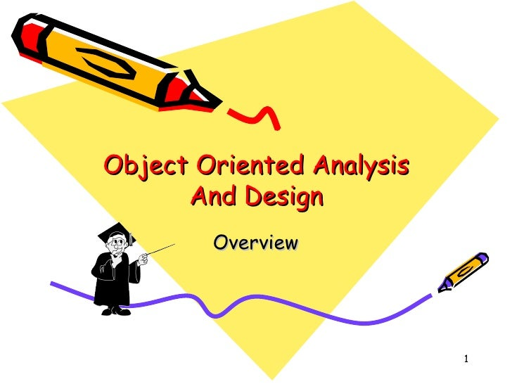 Object Oriented Analysis And Design Overview