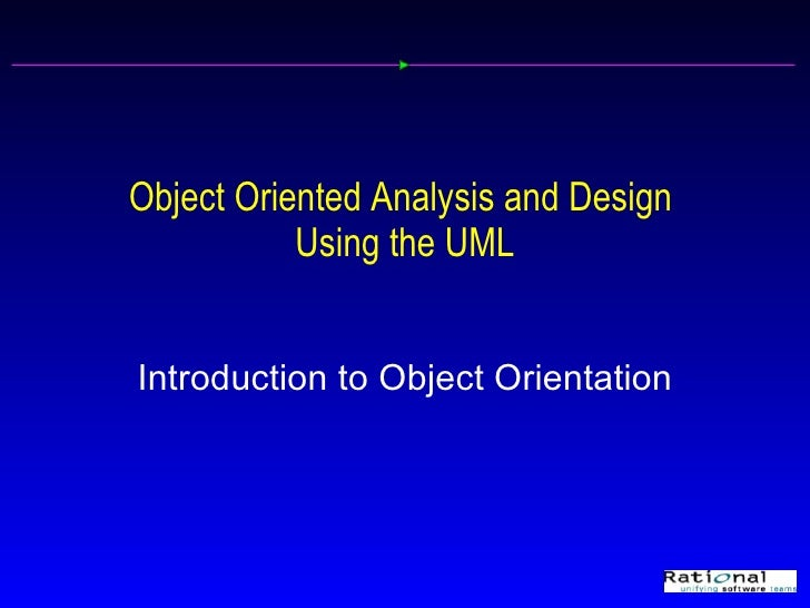 Object Oriented Analysis and Design            Using the UML   Introduction to Object Orientation