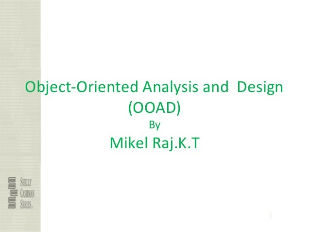 1 Object-Oriented Analysis and Design (OOAD) By Mikel Raj.K.T