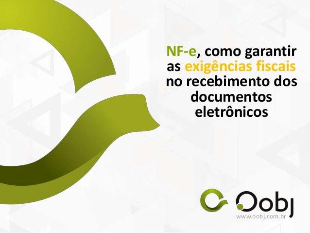 www.oobj.com.br NF-e, como garantir as exigências fiscais no recebimento dos documentos eletrônicos