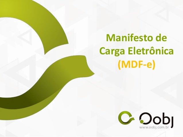 www.oobj.com.br Manifesto de Carga Eletrônica (MDF-e)