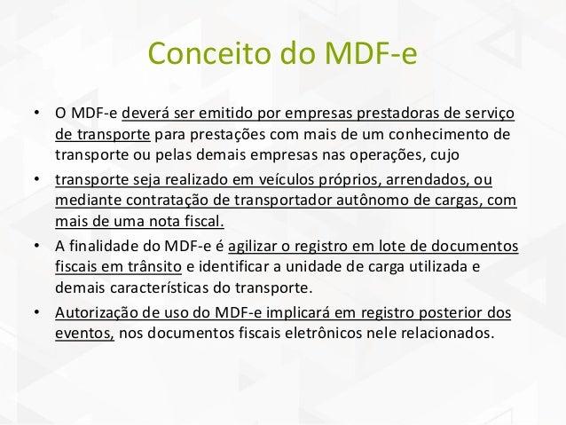 Conceito do MDF-e • O MDF-e deverá ser emitido por empresas prestadoras de serviço de transporte para prestações com mais ...