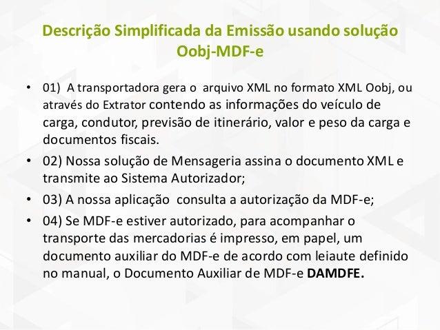 Integração Integração com o ERP Tipos de integração com o sistema da Empresa • XML padrão Oobj (mais simples que o padrão ...