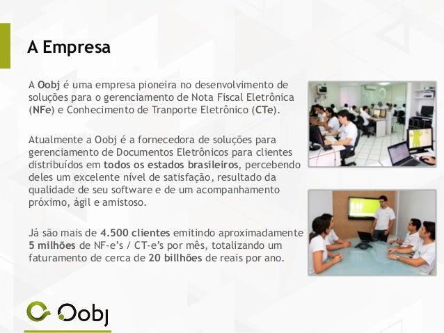 A Empresa A Oobj é uma empresa pioneira no desenvolvimento de soluções para o gerenciamento de Nota Fiscal Eletrônica (NFe...