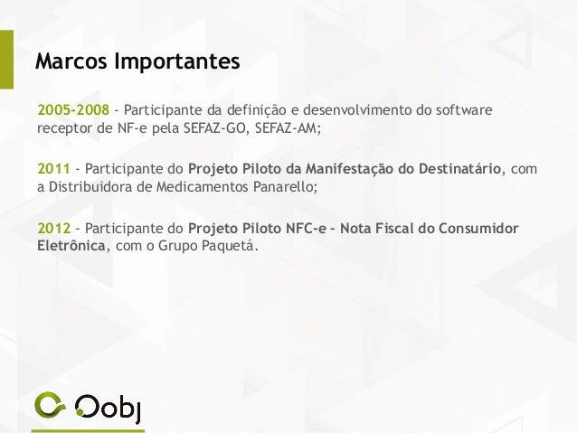 Marcos Importantes 2005-2008 - Participante da definição e desenvolvimento do software receptor de NF-e pela SEFAZ-GO, SEF...