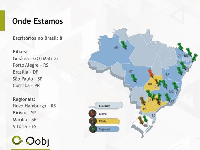 Onde Estamos Escritórios no Brasil: 8 Filiais: Goiânia – GO (Matriz) Porto Alegre - RS Brasília - DF São Paulo - SP Curiti...