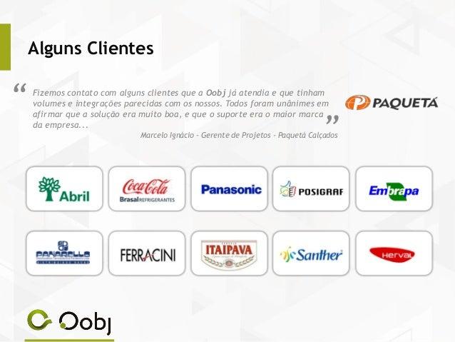 Alguns Clientes Fizemos contato com alguns clientes que a Oobj já atendia e que tinham volumes e integrações parecidas com...