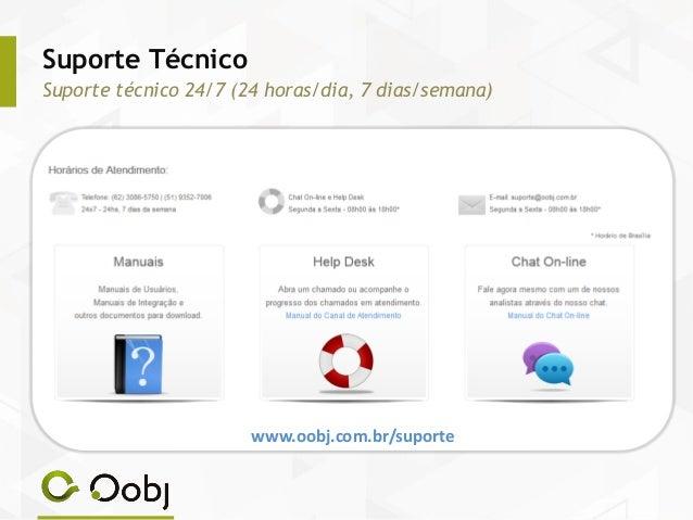 Suporte Técnico Suporte técnico 24/7 (24 horas/dia, 7 dias/semana) www.oobj.com.br/suporte