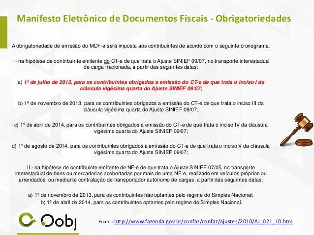 Manifesto Eletrônico de Documentos Fiscais - Obrigatoriedades A obrigatoriedade de emissão do MDF-e será imposta aos contr...