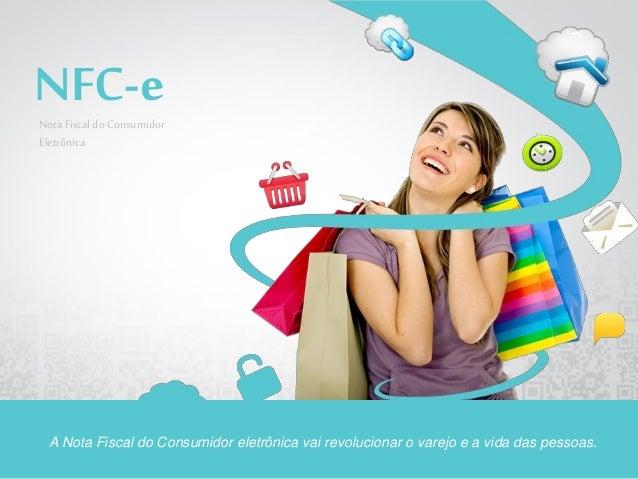 NFC-eNota Fiscaldo Consumidor Eletrônica A Nota Fiscal do Consumidor eletrônica vai revolucionar o varejo e a vida das pes...