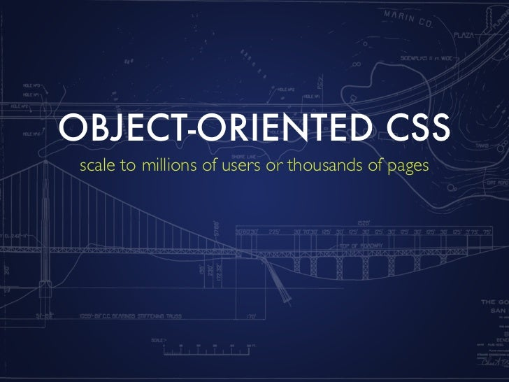 OBJECT-ORIENTED CSS  scale to millions of users or thousands of pages