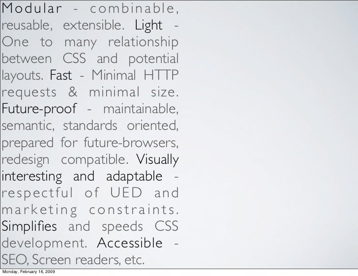 Modular - combinable , reusable, extensible. Light - One to many relationship between CSS and potential layouts. Fast - Mi...
