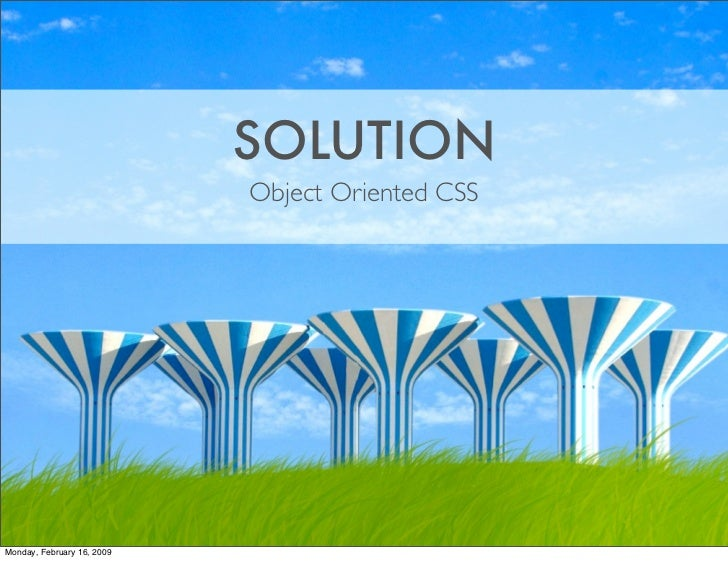 SOLUTION                             Object Oriented CSS     Monday, February 16, 2009