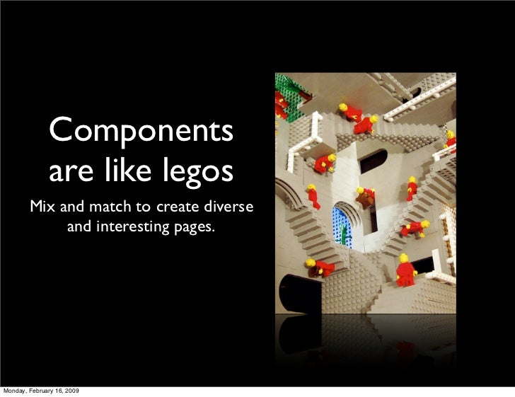Components               are like legos         Mix and match to create diverse              and interesting pages.     Mo...