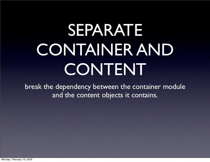 SEPARATE                             CONTAINER AND                               CONTENT                   break the depen...