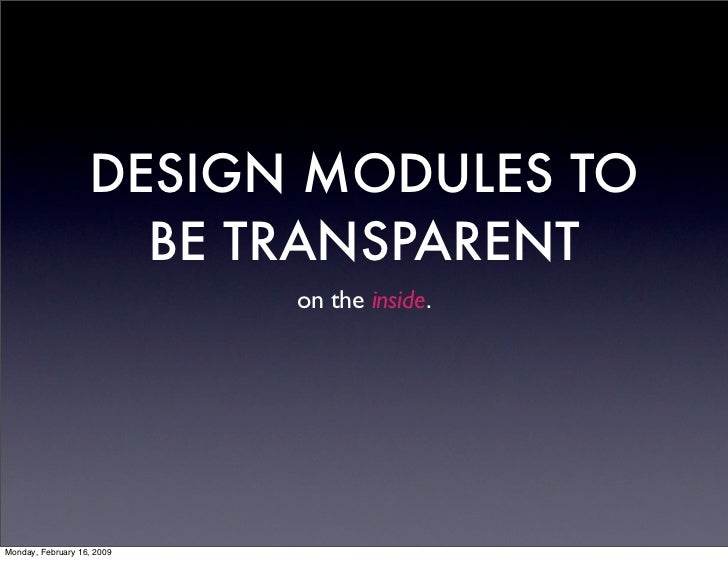 DESIGN MODULES TO                      BE TRANSPARENT                             on the inside.     Monday, February 16, ...