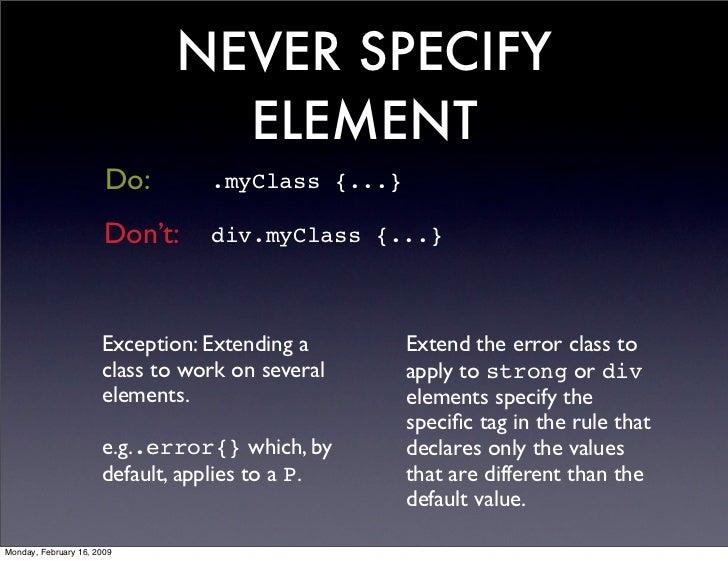 NEVER SPECIFY                                ELEMENT                        Do:       .myClass {...}                      ...
