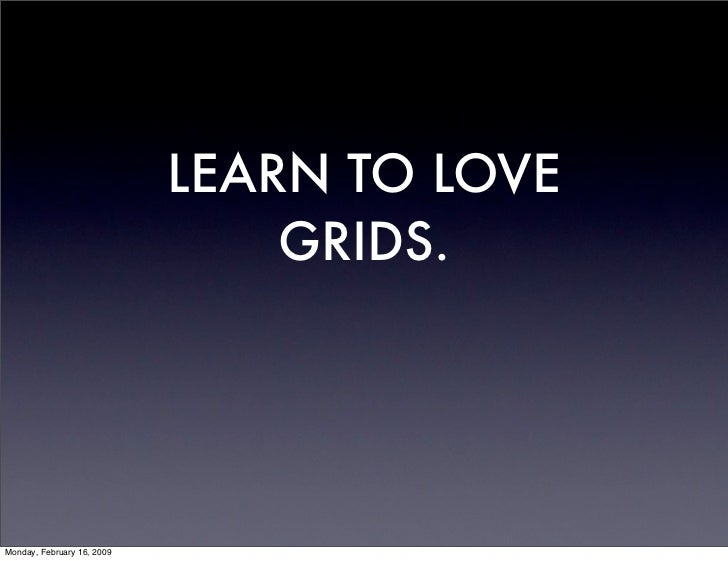 LEARN TO LOVE                                 GRIDS.     Monday, February 16, 2009