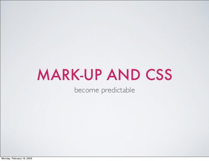 MARK-UP AND CSS                                 become predictable     Monday, February 16, 2009