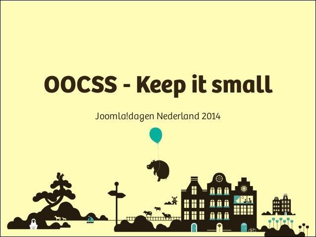 Joomla!dagen Nederland 2014 OOCSS - Keep it small