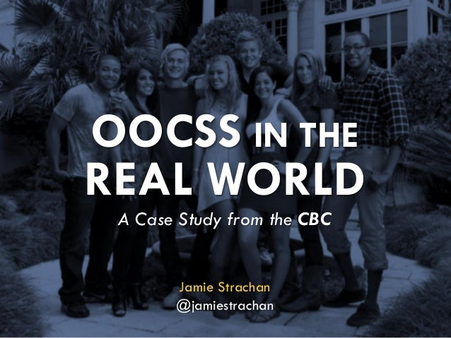 OOCSS IN THE REAL WORLD  A Case Study from the CBC  Jamie Strachan  @jamiestrachan