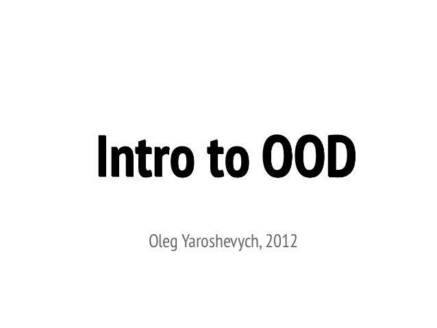 Intro to OOD  Oleg Yaroshevych, 2012