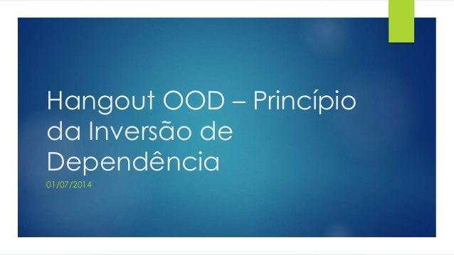 Hangout OOD – Princípio da Inversão de Dependência 01/07/2014
