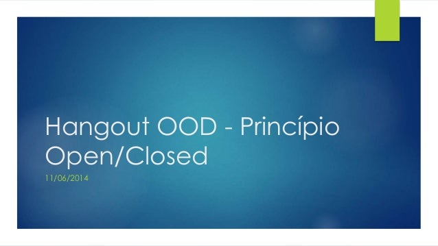 Hangout OOD - Princípio Open/Closed 11/06/2014