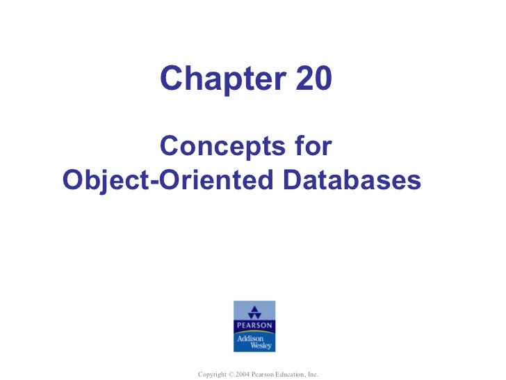 Chapter 20       Concepts forObject-Oriented Databases         Copyright © 2004 Pearson Education, Inc.