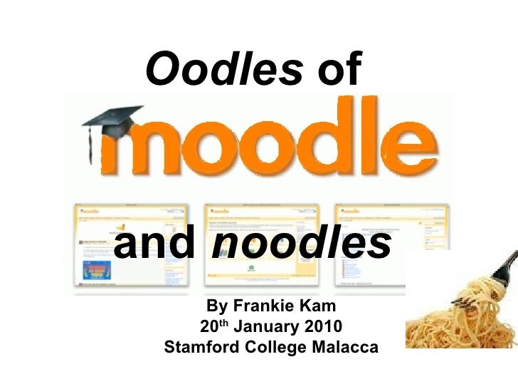 Oodles ofand noodles       By Frankie Kam      20th January 2010  Stamford College Malacca