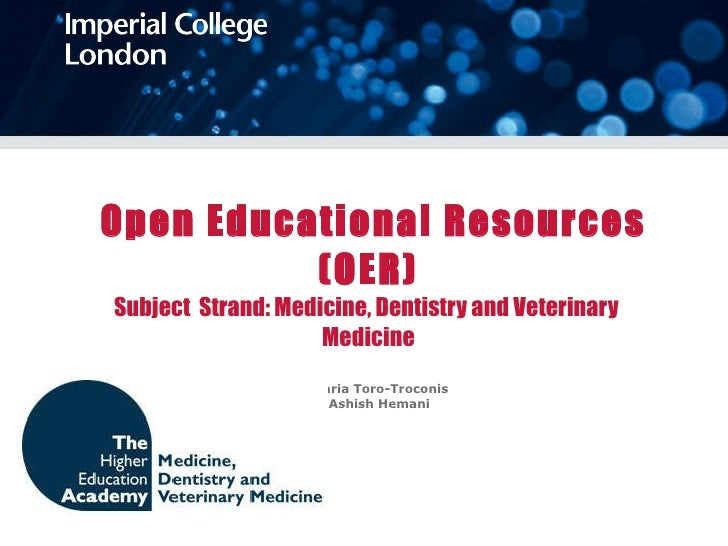Open Educational Resources (OER) Subject  Strand: Medicine, Dentistry and Veterinary  Medicine Ms Maria Toro-Troconis Mr...