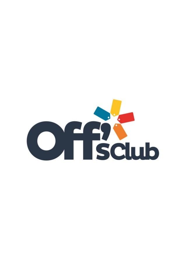 Índice 1. O Off's Club 2. A Proposta 3. As Plataformas 4. O Mercado 5. O Marketing e Vendas 6. A Organização 7. O Investim...