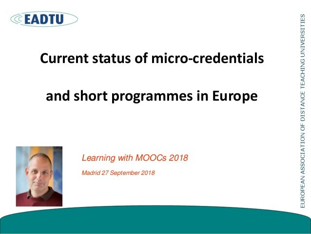 Current status of micro-credentials and short programmes in Europe Learning with MOOCs 2018 Madrid 27 September 2018